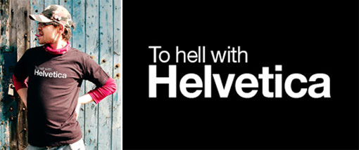 To Hell With Helvetica